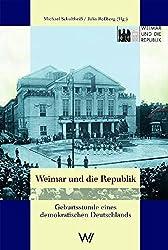 Weimar und die Republik. Geburtsstunde eines demokratischen Deutschlands