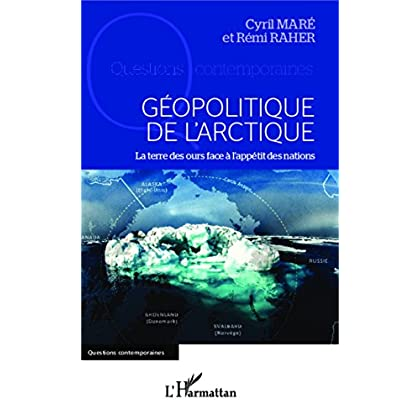 Géopolitique de l'arctique: La terre des ours face à l'appétit des nations (Questions contemporaines)