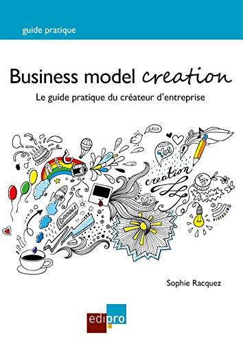Business Model Creation: Un guide pratique incontournable pour les créateurs d'entreprise