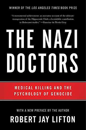 The Nazi Doctors (Revised Edition): Medical Killing and the Psychology of Genocide
