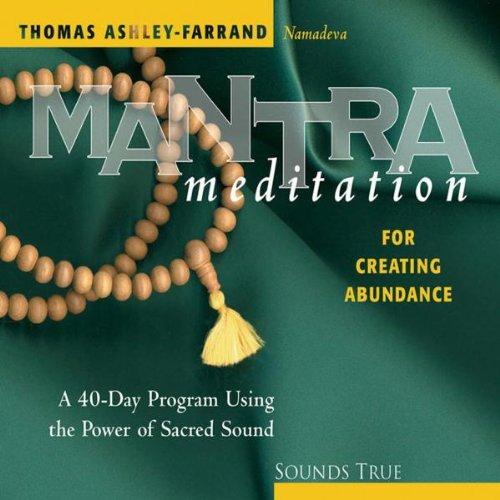 Mantra Meditation for Creating Abundance: A 40-Day Program Using the Power of Sacred Sound (Mantra Meditations Series) por Thomas Ashley-Farrand