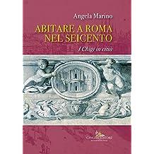 Abitare a Roma nel Seicento: I Chigi in Città