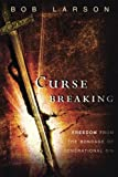 Curse Breaking: Freedom From The Bondage Of Generational Sin.