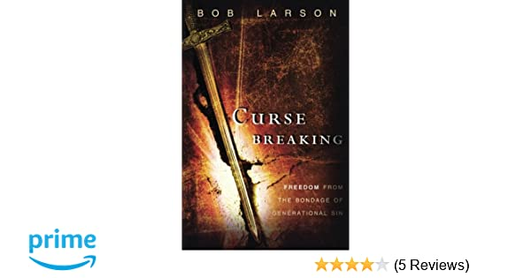 Curse Breaking: Freedom From The Bondage Of Generational Sin