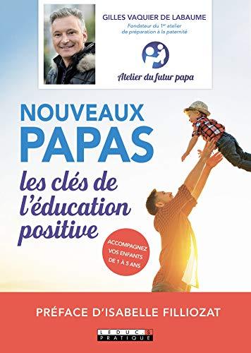 Nouveaux papas, les clés de l'éducation positive (PARENTING)