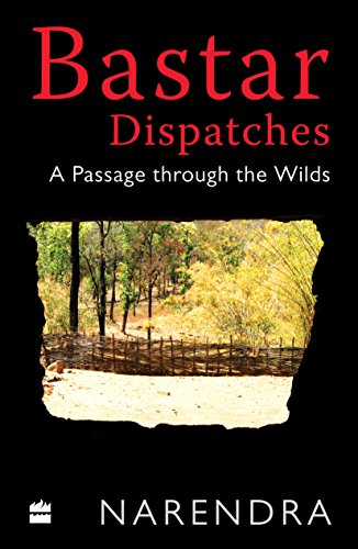 Bastar Dispatches: A Passage Through the Wilds