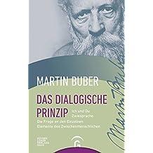 Das dialogische Prinzip: Ich und Du. Zwiesprache. Die Frage an den Einzelnen. Elemente des Zwischenmenschlichen. Zur Geschichte des dialogischen Prinzips