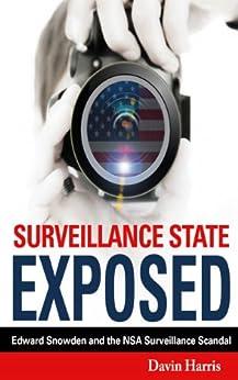 Surveillance State Exposed: Edward Snowden and the NSA Surveillance Scandal (English Edition) par [Harris, Davin]