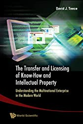 TRANSFER AND LICENSING OF KNOW-HOW AND INTELLECTUAL PROPERTY, THE: UNDERSTANDING THE MULTINATIONAL ENTERPRISE IN THE MODERN WORLD