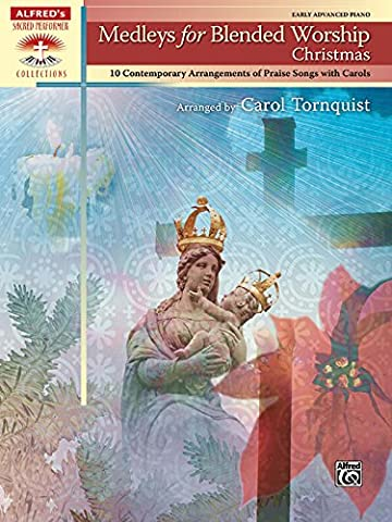 Medleys for Blended Worship: Christmas: 10 Contemporary Arrangements of Praise Songs with Carols (Alfred's Sacred Performer Collections)