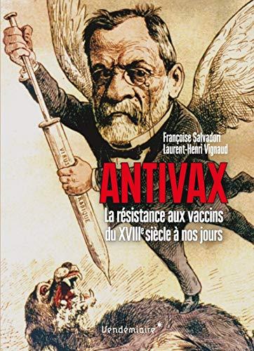Antivax - Histoire de la résistance aux vaccins du XVIIIe siècle à nos jours par Francoise Salvadori, Laurent Henri Vignaud