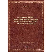 La princesse d'Élide : [intermèdes], comédie héroïque meslée de musique et d'entrée de ballet / [de
