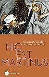 Hic est Martinus: Der heilige Martin in Kunst und Musik (PARTICIPARE! Publikationen des Diözesanmuseums Rottenburg, Band 2)