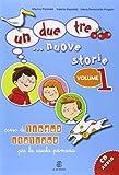 Un, due, tre. nuove storie. Corso di lingua italiana per la scuola primaria. Con CD Audio: 1