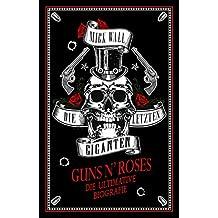 Guns N' Roses - Die letzen Giganten: Die ultimative Biografie
