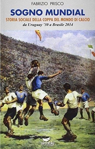 Sogno mundial. Storia sociale della coppa del mondo di calcio por Fabrizio Prisco