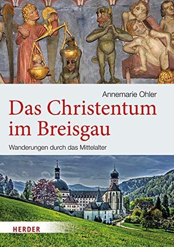 Das Christentum im Breisgau: Wanderungen durch das Mittelalter