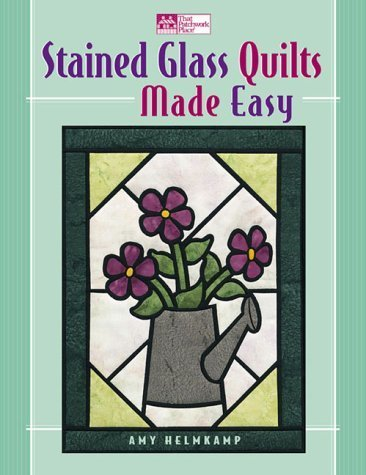 Stained Glass Quilts Made Easy (That Patchwork Place) by Amy Helmkamp (2000-08-01)