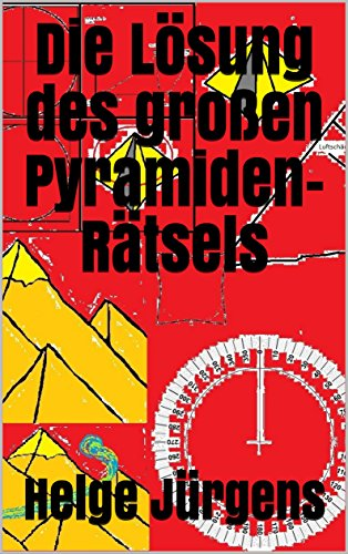 Die Lösung des großen Pyramiden-Rätsels
