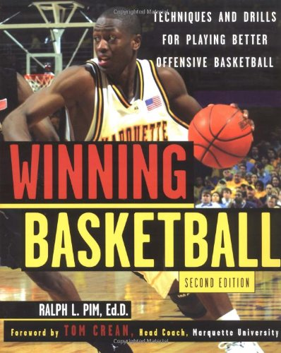 Winning Basketball, 2nd Edition: Techniques and Tips for Playing Better Offensive Basketball por Ralph L. Pim