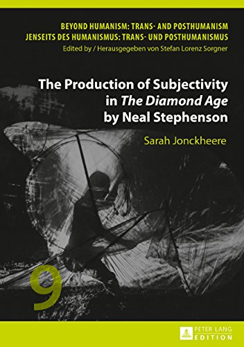 The Production of Subjectivity in «The Diamond Age» by Neal Stephenson (Beyond Humanism: Trans- and Posthumanism / Jenseits des Humanismus: Trans- und Posthumanismus Book 9) (English Edition)