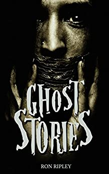 Ghost Stories: Scary Ghosts & Paranormal Horror Short Stories Anthology (Scare Street Horror Short Stories Book 1) by [Ripley, Ron, Street, Scare]