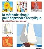 La méthode simple pour apprendre l'acrylique: 50 petits tableaux pour s'exercer