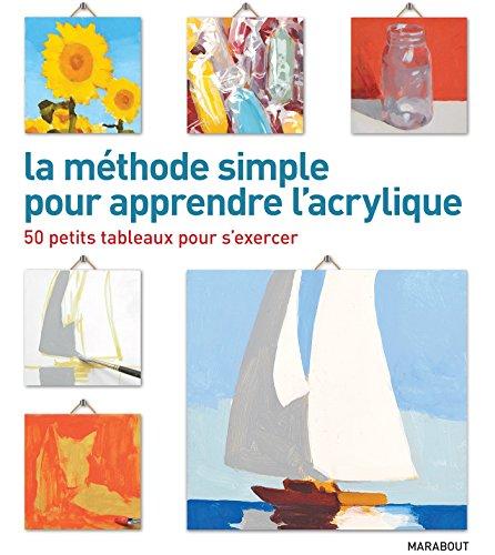 La méthode simple pour apprendre l'acrylique: 50 petits tableaux pour s'exercer par Mark Daniel Nelson