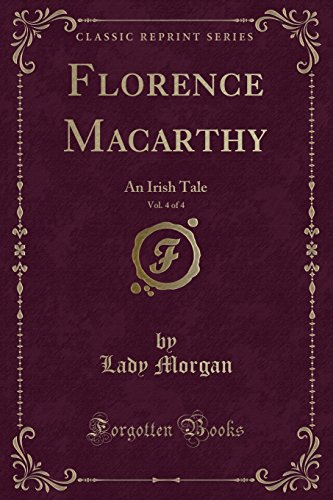 Florence Macarthy, Vol. 4 of 4: An Irish Tale (Classic Reprint)