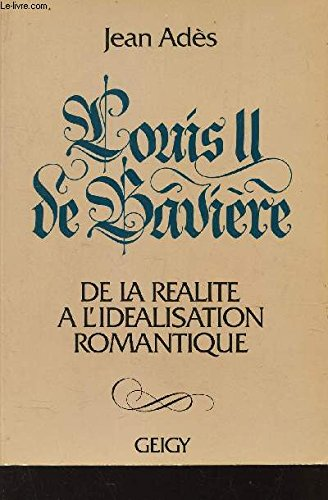 Louis II de Bavière, de la réalité à l'idéalisation romantique