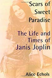 Scars of Sweet Paradise: The Life and Times of Janis Joplin by Alice Echols (1999-03-17)