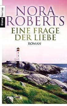 Eine Frage der Liebe: Roman (Die Unendlichkeit der Liebe 2) von [Roberts, Nora]
