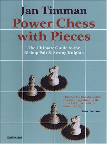 Power Chess with Pieces: The Ultimate Guide to the Bishop Pair and Strong Knights (New in Chess) by Jan Timman (1-Apr-2007) Paperback