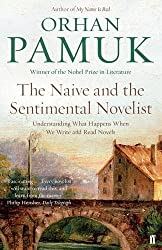 The Naive and the Sentimental Novelist: Understanding What Happens When We Write and Read Novels by Orhan Pamuk (2016-03-03)