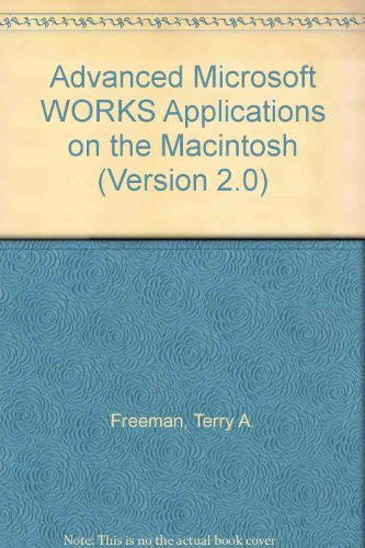 Advanced Microsoft WORKS Applications on the Macintosh (Version 2.0) por Terry A. Freeman