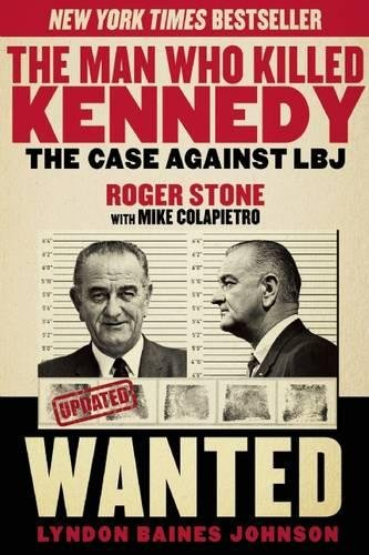 The Man Who Killed Kennedy: The Case Against LBJ por Roger Stone