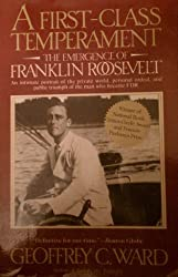 A First-Class Temperament: The Emergence of Franklin Roosevelt by Geoffrey C. Ward (1990-09-01)