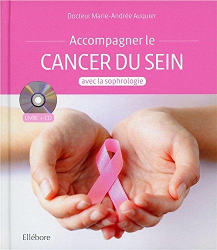 Accompagner le cancer du sein avec la sophrologie - Livre + CD par Dr. Marie-Andrée Auquier