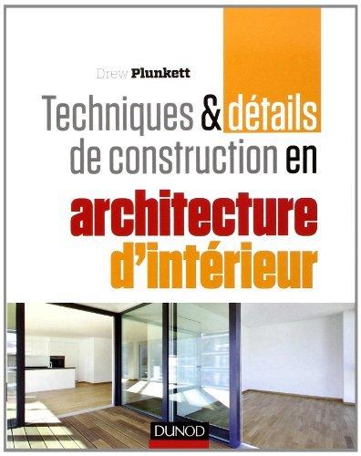 Techniques et détails de construction en architecture d'intérieur: Matériaux, éléments et structures, conception, réalisation, finitions de Drew Plunkett (20 mars 2013) Broché