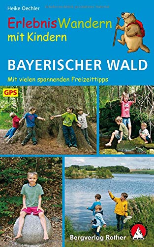 Erlebniswandern mit Kindern Bayerischer Wald: 42 Wanderungen und Ausflüge. Mit vielen spannenden Freizeittipps. Mit GPS-Daten (Rother Wanderbuch)