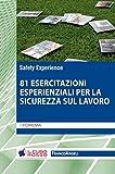 Ottantuno esercitazioni esperienziali per la sicurezza sul lavoro