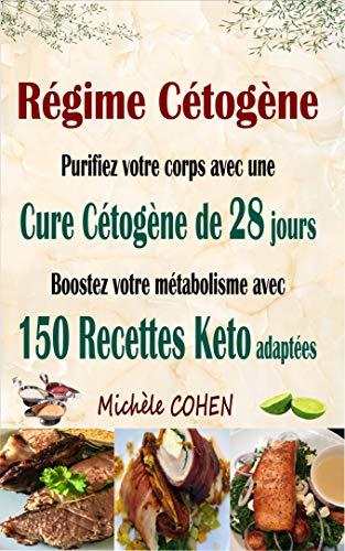 Couverture du livre Régime Cétogène: Purifiez votre corps avec une cure cétogène de 28 jours ; Boostez votre métabolisme avec 150 recettes keto adaptées ; Recettes cétogènes pour perdre du poids et guérir votre corps