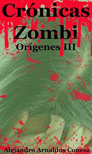 Crónicas Zombi: Orígenes III por Alejandro Arnaldos Conesa