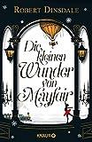 Die kleinen Wunder von Mayfair: Roman von Robert Dinsdale