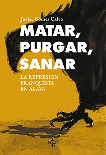 Matar, purgar, sanar (Ciencia Política - Semilla Y Surco - Serie De Ciencia Política) por Javier Gómez Calvo