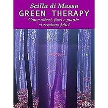 Green Therapy. Come alberi, fiori e piante ci rendono felici: Come alberi, fiori e piante ci rendono felici (I libri di Scilla Vol. 1)