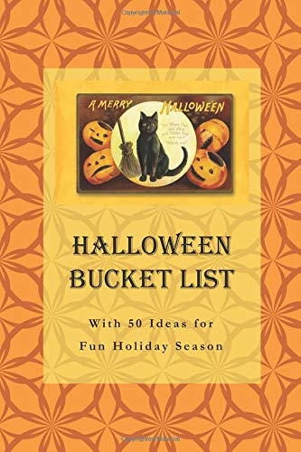 Halloween Bucket List: With 50 Ideas for Fun Holiday Season (Have a Spooktacular Halloween Collection)