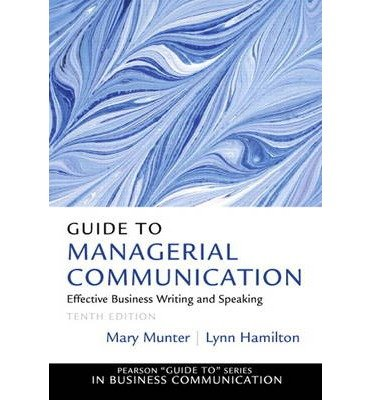 [(Guide to Managerial Communication: Effective Business Writing and Speaking )] [Author: Mary Munter] [Jan-2013]