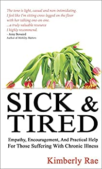 Sick and Tired: Empathy, encouragement, and practical help