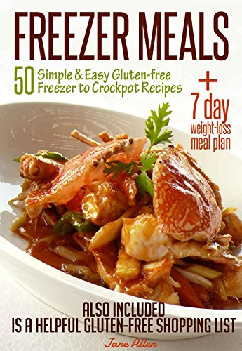 FREEZER MEALS: 50 Simple & Easy Gluten-free Freezer to Crockpot Recipes Plus 7 day Weight-loss Meal Plan  Also Included is a Helpful Gluten-free Shopping List (English Edition)